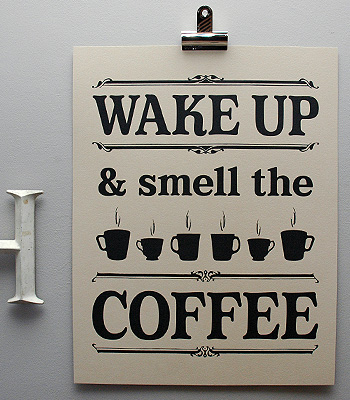 Wake Up & Smell...the coffee