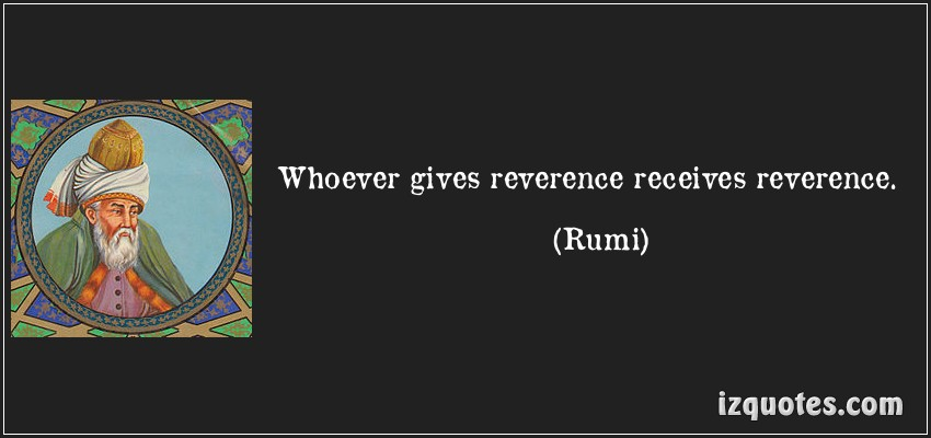 Reverence Quote by Rumi