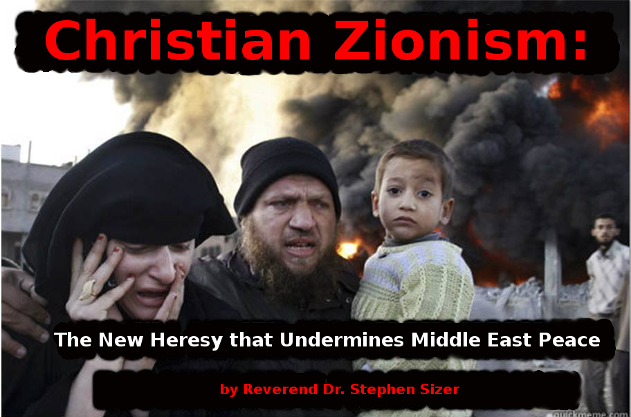 Christian Zionism the heresy that undermines Middle East peace